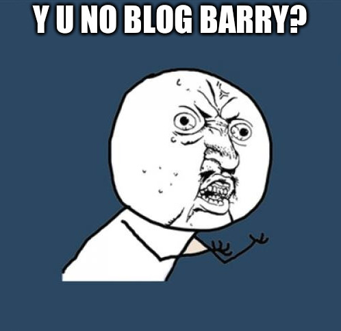 y u no blog barry?